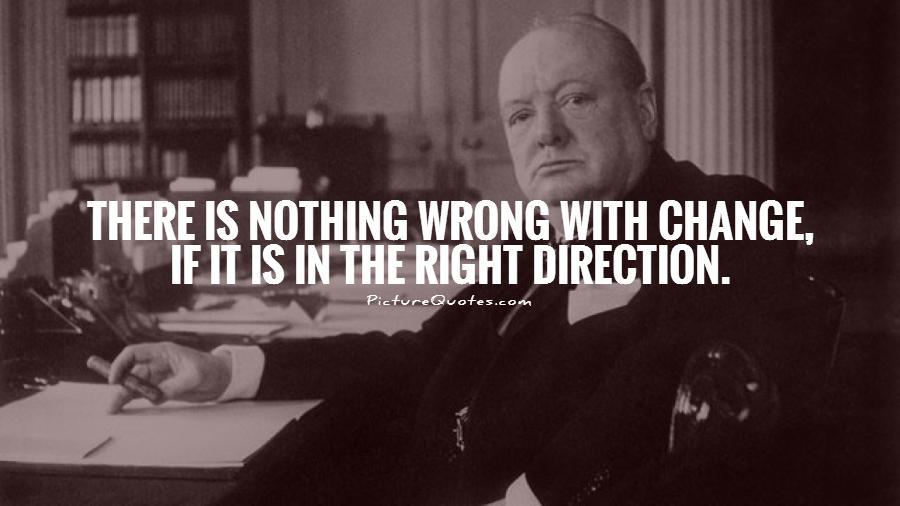 There is nothing wrong with change, if it is in the right direction Picture Quote #1