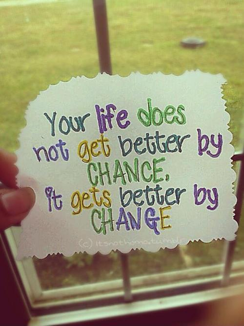 Your life does not get better by chance, it gets better by change Picture Quote #1