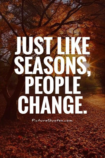 Just like seasons, people change Picture Quote #1