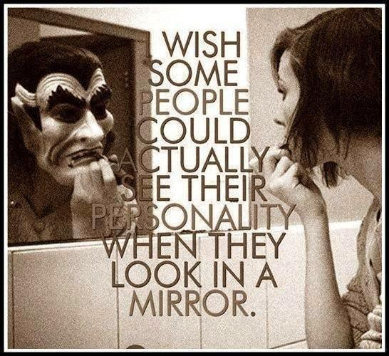 I wish some people could actually see their personality when they look in the mirror Picture Quote #1