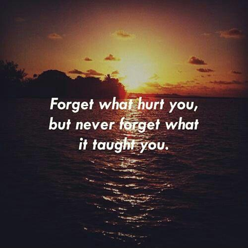 Forget what hurt you, but never what it taught you Picture Quote #1