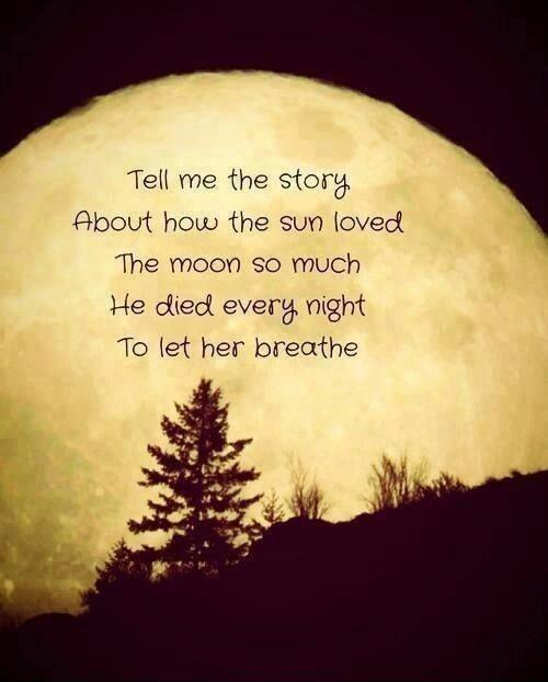 Tell me the story about how the sun loved the moon so much he died every night to let her breathe Picture Quote #1