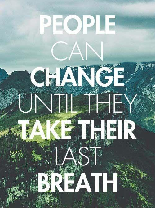 People can change until they take their last breath Picture Quote #1