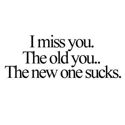 I miss you. The old you. The new one sucks Picture Quote #1