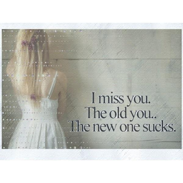 I miss you. The old you. The new one sucks Picture Quote #2