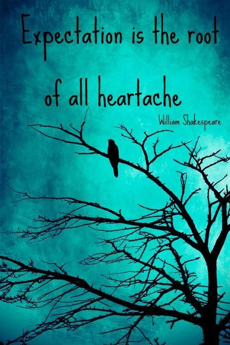 Expectation is the root of all heartache Picture Quote #1