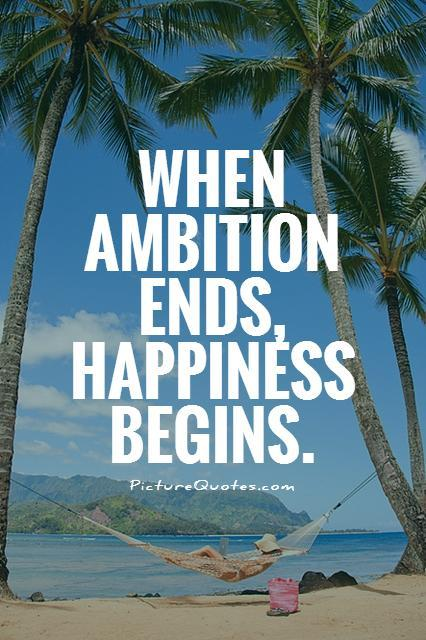 When ambition ends, happiness begins Picture Quote #1