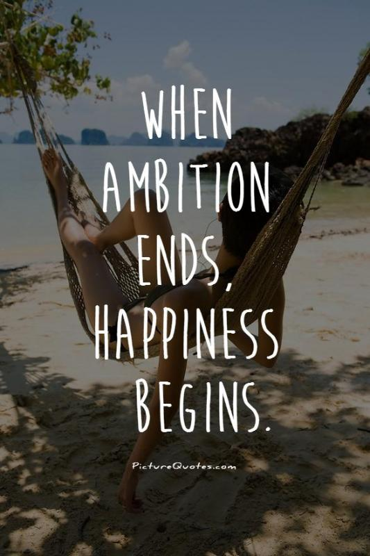 When ambition ends, happiness begins Picture Quote #2