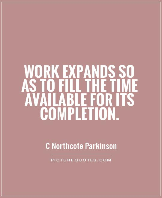 Work expands so as to fill the time available for its completion Picture Quote #1