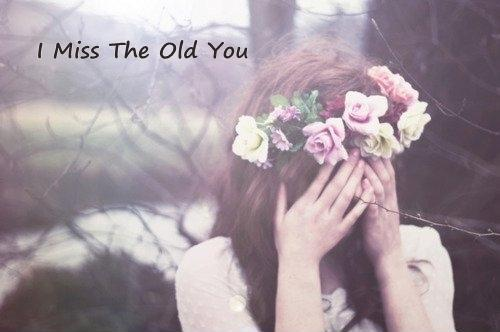 I miss the old you Picture Quote #1