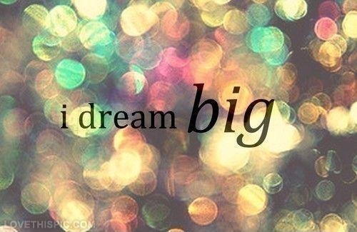 I dream big Picture Quote #1
