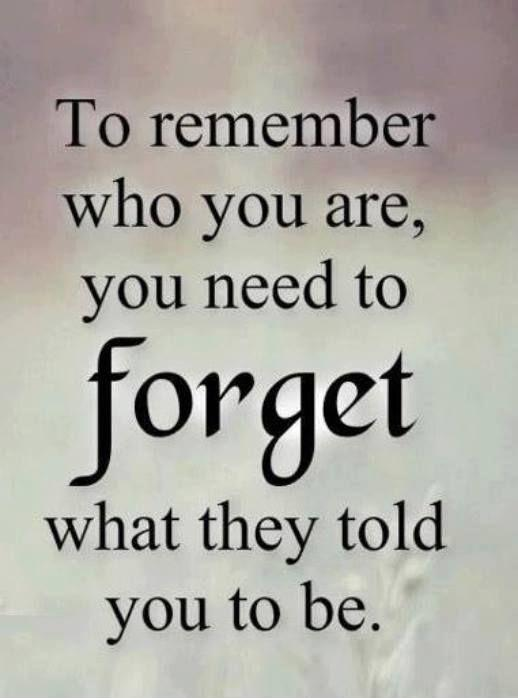 To remember who you are, you need to forget what they told you to be Picture Quote #1