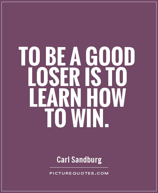 To be a good loser is to learn how to win Picture Quote #1