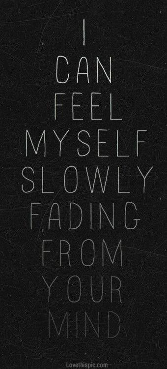 I can feel myself slowly fading from your mind Picture Quote #1