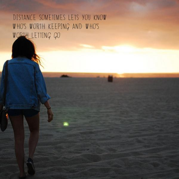 Distance sometimes lets you know who's worth keeping and who's worth letting go Picture Quote #2