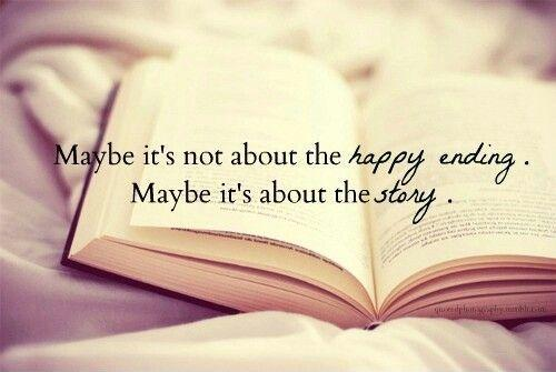Maybe it's not about the happy ending. Maybe it's about the story Picture Quote #1