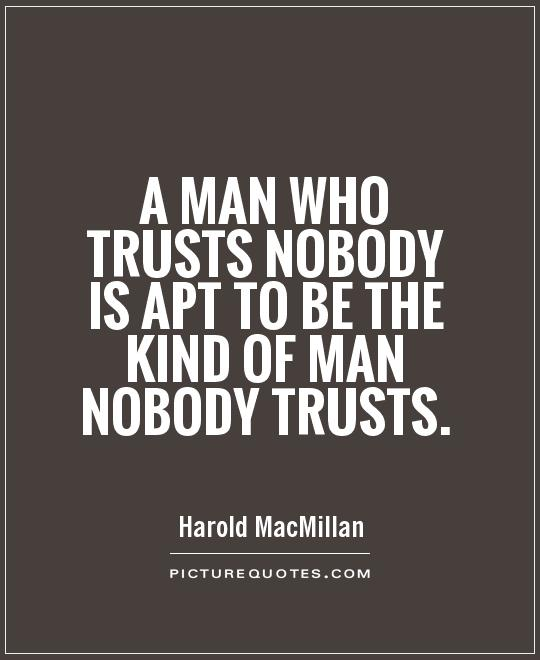 A man who trusts nobody is apt to be the kind of man nobody trusts Picture Quote #1