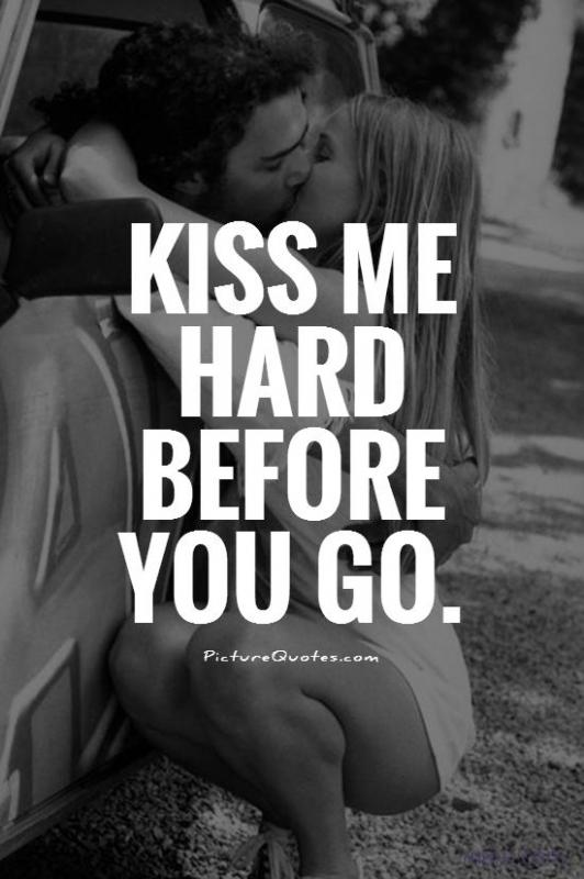 Kiss me hard before you go Picture Quote #1