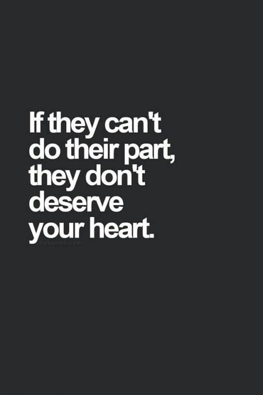 If they can't do their part, they don't deserve your heart Picture Quote #1