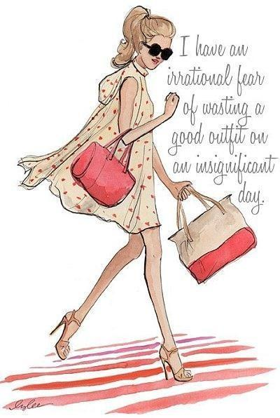 I have an irrational fear of wasting a good outfit on an insignificant day Picture Quote #1