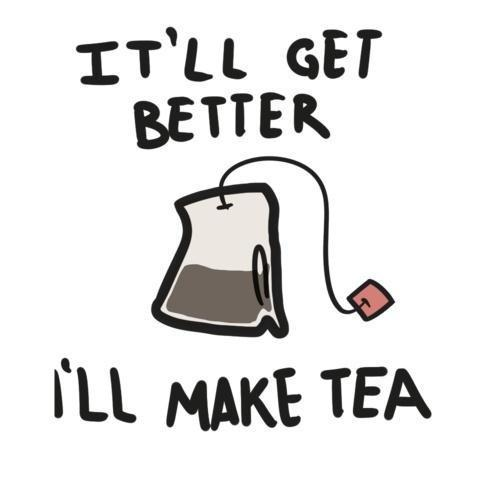It'll get better, i'll make tea Picture Quote #1