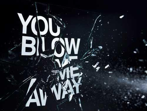 You blow me away Picture Quote #1