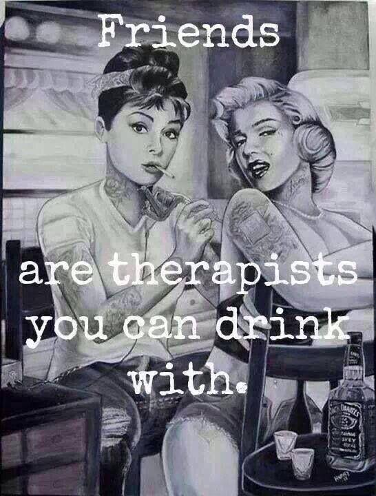 Friends are therapists you can drink with Picture Quote #1