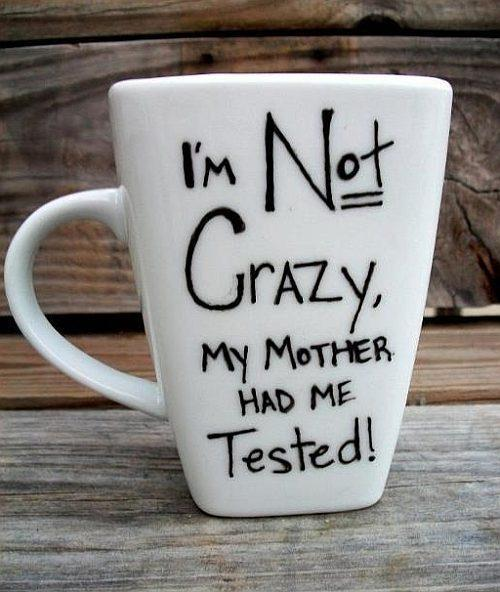 I'm not crazy, my mother had me tested Picture Quote #1