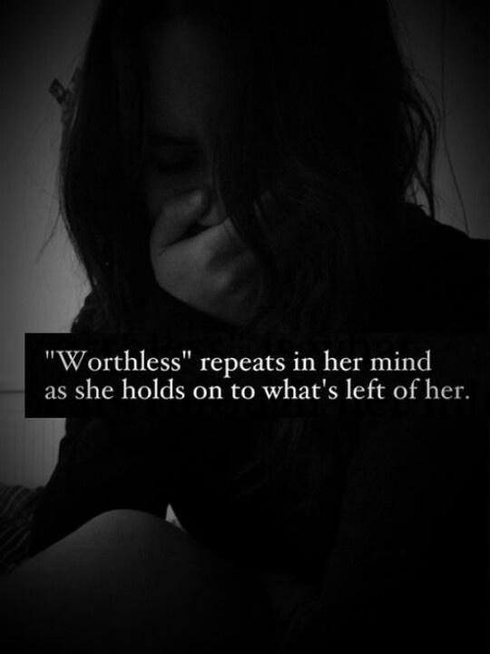 Worthless repeats in her mind as she holds onto what's left of her Picture Quote #1