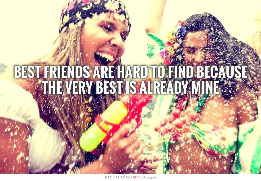 Best friends are hard to find because the very best is already mine Picture Quote #2