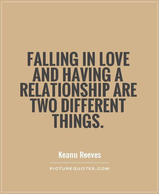 Falling in love and having a relationship are two different things Picture Quote #1