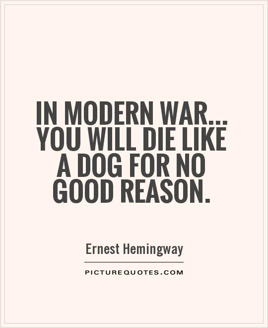 In modern war... you will die like a dog for no good reason Picture Quote #1
