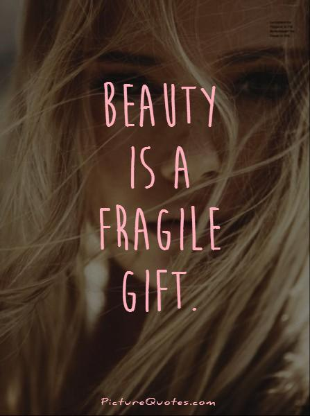 Beauty is a fragile gift Picture Quote #1