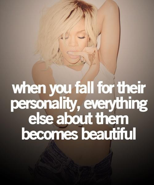 When you fall for their personality, everything else about them becomes beautiful Picture Quote #1