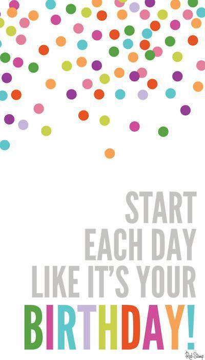 Start each day like it's your birthday Picture Quote #1