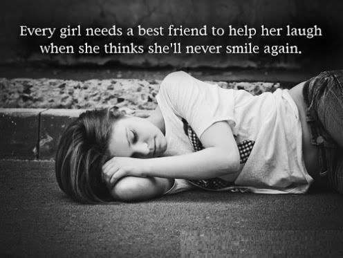 Every girl needs a best friend to help her laugh when she thinks she'll never smile again Picture Quote #1
