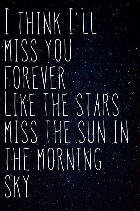I think i'll miss you forever, like the stars miss the sun in the morning sky Picture Quote #1