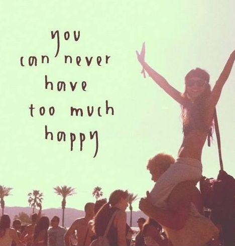 You can never have too much happy Picture Quote #1