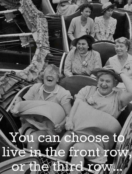 You can choose to live in the front row, or the third row Picture Quote #1