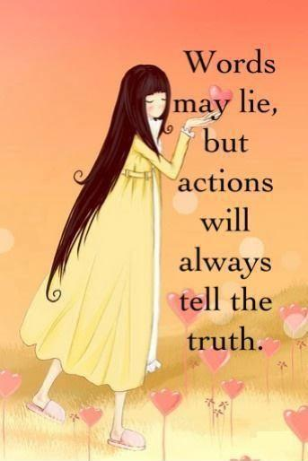 Words may lie, but actions will always tell the truth Picture Quote #1