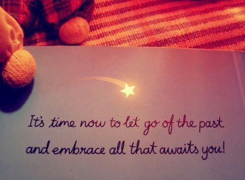 It's time now to let go of the past and embrace all that awaits you Picture Quote #1
