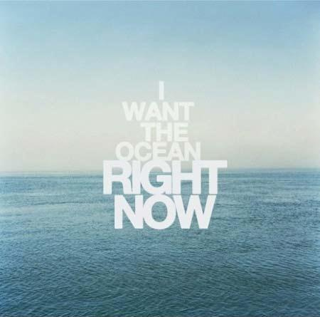 I want the ocean right now Picture Quote #1