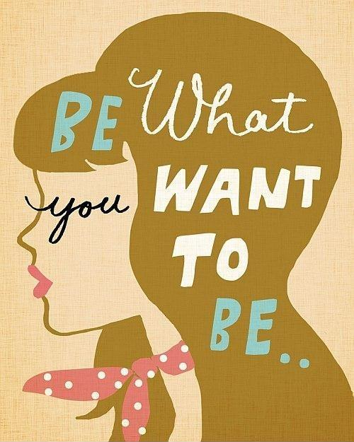 Be what you want to be Picture Quote #1