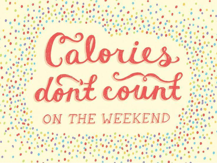 Calories don t count on the weekend Picture Quote  1Funny Weekend Quotes And Sayings