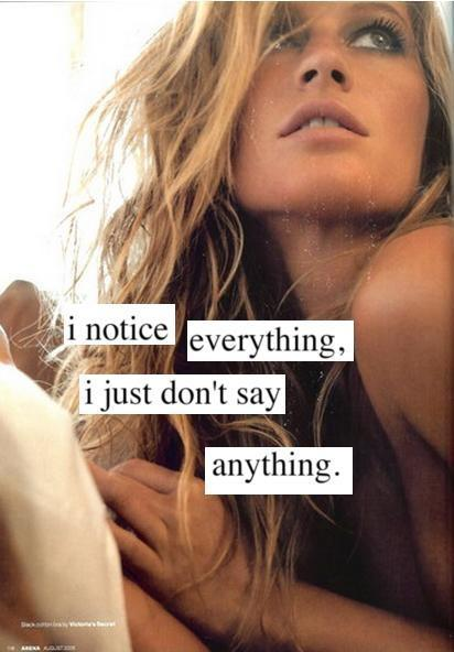 I notice everything, i just don't say anything Picture Quote #1