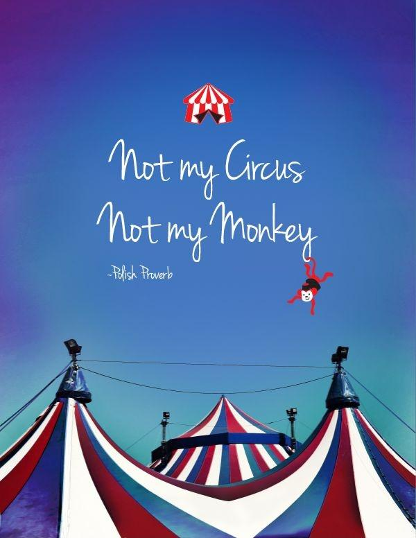 Not my circus. Not my monkeys Picture Quote #2