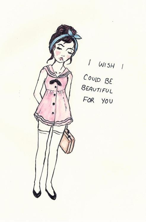 I wish i could be beautiful for you Picture Quote #1