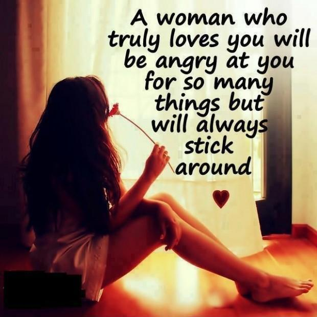A woman who truly loves you will be angry at you for so many things but will always stick around Picture Quote #1