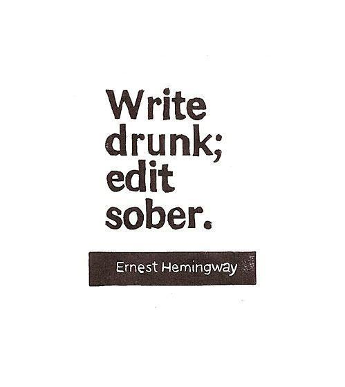 who said write drunk edit sober