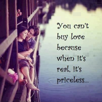 You can't buy love because when it's real it's priceless Picture Quote #1